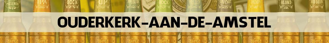 bier bestellen en bezorgen Ouderkerk aan de Amstel